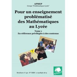 ENSEIGNEMENT PROBLÉMATISÉ DES MATHÉMATIQUES AU LYCÉE (POUR UN -) Tome 1